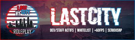 ⭐ LastCityRP ⭐ [WL] ✅ | 60 FPS | Serious RP | PNJ | Vocal 3D | Staff réactif - Serveur Grand Theft Auto