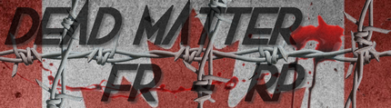 [FR/QC/BE] DEAD MATTER - Full RP - Serveur Dead Matter