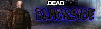 [FR] BlackSide [ PVP-PVE] - Serveur Deadside